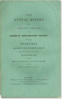 Sixth Annual Report of the Executive Committee of the American Anti-Slavery Society, with the speeches delivered at the anniversary meeting held in the city of New-York, on the 7th of May, 1839, and the meetings of the Society for business, held on the evening and the three following days