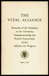 The Vital Alliance. Remarks of the President at the Ceremony Commemorating the Fourth Anniversary of the Alliance for Progress. August 17, 1965