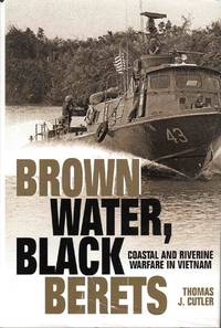 Brown Water, Black Berets Coastal and Riverine Warfare in Vietnam