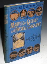 image of Marvels of Geology and Physical Geography Being a Popular Account of Our Earth and Its History, Its Remarkable Minerals and Fossils, and the Phenomena of Its Surface, Including the Science of Weather and Climate