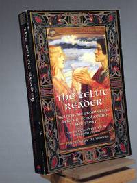 The Celtic Reader: Selections from Celtic Legend, Scholarship and Story