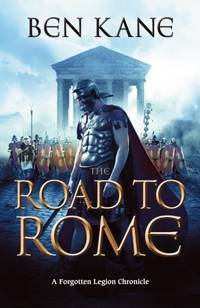 The Road to Rome:  The Forgotten Legion Chronicles No. 3 by Ben Kane