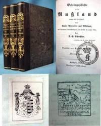 GEHEIMGESCHICHTE VON RUSSLAND UNTER DER HERRSCHAFT DER KAISER ALEXANDER  UND NICKOLAUS, Mit Besonderer Berucksichtigung Der Krisis Im Jahre 1825.  Volumes 1, 2 and 3.