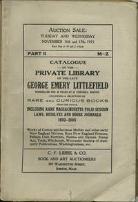 Catalogue of the Private Library of the Late George Emery Littlefield, Bookseller for 48 years at 67 Cornhill, Boston. Including a selection of Rare and Curious Books from his Stock. Part II, M-Z.  November 16 and 17, 1915