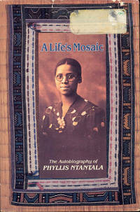 A Life's Mosaic: The Autobiography of Phyllis Ntantala