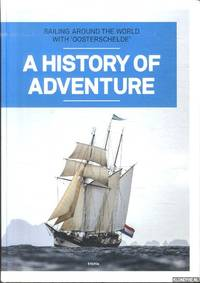 A History of Adventure. Sailing Around the World with 'Oosterschelde'