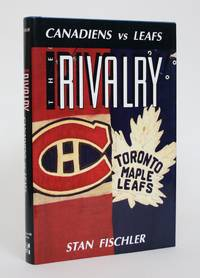 The Rivalry: Canadiens Vs. Leafs by  Stan Fischler - 1st Edition - 1991 - from Minotavros Books (SKU: 005084)