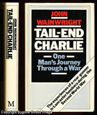 Tail-End Charlie. One Man's Journey Through a War. The experiences of a rear-gunner in Lancaster bombers during the Second World War