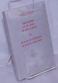 image of The Order of St. John of Jerusalem: a brief account of its origin, organisation and history; and a short description of the historical, archaeological, and picturesque places of interest in Malta and Gozo