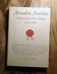 ABROAD IN AMERICA: Visitors to the New Nation 1776-1914 by  Frances (Co-Editor)  Marc (Editor); Wein - First Edition, First Thus - 1976 - from 100 POCKETS and Biblio.com