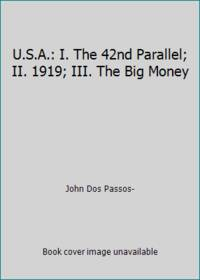 image of U.S.A.: I. The 42nd Parallel; II. 1919; III. The Big Money