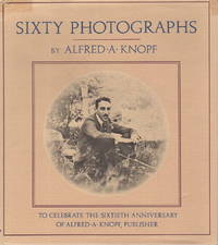 SIXTY PHOTOGRAPHS: To Celebrate the Sixtieth Anniversary of Alfred A. Knopf, Publisher