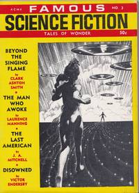 Famous Science Fiction. Tales Of Wonder. Volume 1. No. 3 Beyond the Singing Flame. the Man Who Awoke. the Last American. Disowned