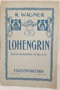 LOHENGRIN GRANDE OPERA ROMANTICA IN TRE ATTI