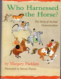 Who Harnessed the Horse?: The Story of Animal Domestication by  Margery Facklam - 1st - 1992 - from Dorley House Books and Biblio.com