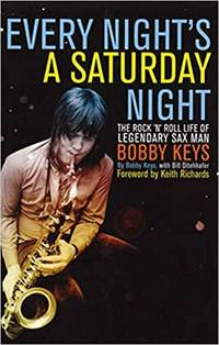 Every Night's A Saturday Night by Bobby Keys (2012-11-12) by Bobby Keys;Bill Ditenhafer - First Edition - 2012 - from DAVID DONALDSON (SKU: A0013)