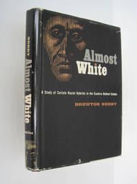 Almost White, A Study of Certain Racial Hybrids in the Eastern United States
