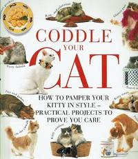 Cosset Your Cat: How to Pamper Your Pussy Cat in Style - Practical Projects to Prove You Care