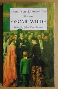 Aristotle at Afternoon Tea: The Rare Oscar Wilde.