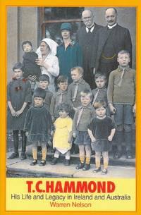 T.C.Hammond: Irish Christian - His Life and Legacy in Ireland and Australia