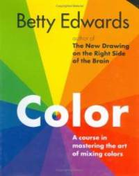 image of Color by Betty Edwards: A Course in Mastering the Art of Mixing Colors