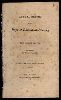 Annual report of the Baptist Education Society of the United States, Philadelphia, July 13th and 14th, 1814.