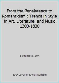 From the Renaissance to Romanticism: Trends in Style in Art, Literature, and Music, 1300-1830
