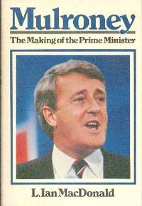 image of Mulroney: The Making of The Prime Minister