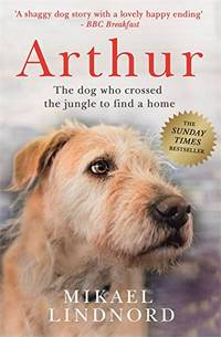 Arthur: The dog who crossed the jungle to find a home *SOON TO BE A MAJOR MOVIE 'ARTHUR THE...
