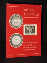 Drawn Together: One Hundred and Fifty Years of Wire Workers' Trade Unionism