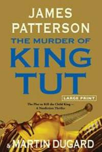 The Murder of King Tut: The Plot to Kill the Child King - A Nonfiction Thriller by James Patterson - Hardcover - 2009-05-06 - from Books Express and Biblio.com