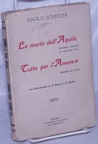 image of La morte dell'Aquila: Dramma lirico in quattro atti [with] Tutto per l'Amore: Dramma in 5 atti.  Con Introduzione su la Guerra e la Civiltà
