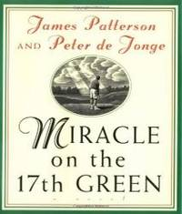Miracle On The 17th Green by James Patterson - 2008-09-06
