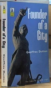 Founder of a City; The Life of Colonel William Light, First Surveyor-General of The Colony of South Australia: Founder of Adelaide, 1786-1839  (Seal Books)