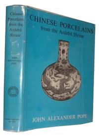 Chinese Porcelains from the Ardebil Shrine by  John Alexander Pope - Hardcover - 1956 - from McBlain Books and Biblio.com