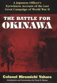 The Battle for Okinawa by Frank B. Gibney; Hiromichi Yahara - 1995