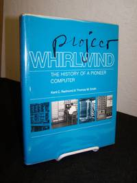 Project Whirlwind; The History of a Pioneer Computer. by  Kent C. and Thomas M. Smith Redmond - 1st edition. - 1980. - from Zephyr Books and Biblio.com