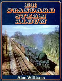 BR Standard Steam Album by  Alan Williams - First Edition - 1980 - from Godley Books (SKU: 002609)