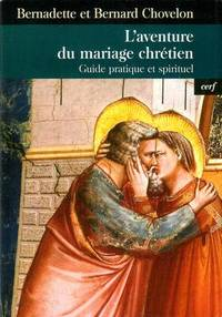 L'Aventure du mariage chrétien : Guide pratique et spirituel by  Bernadette  Bernard; Chovelon - Paperback - 2002 - from Pinacle Books and Biblio.com