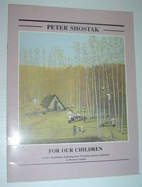 For Our Children: a Series of Paintings Depicting Easrly Ukrainian Pioneer Settlement in Western Canada