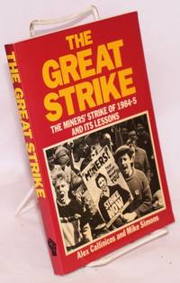 The great strike, the miners\' strike of 1984-5 and its lessons