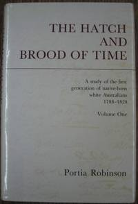 The Hatch and Brood of Time : a study of the first generation of native-born white Australians...