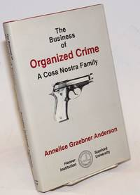image of The business of organized crime: a Cosa Nostra family