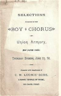 SELECTIONS TO BE SUNG BY THE BOY CHORUS AT UNION ARMORY:  New Haven, Conn., Thursday Evening, June 11, '91.  [Concert program]