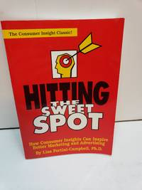 Hitting the Sweet Spot: How Consumer Insights Can Inspire Better Marketing and Advertising by  Lisa A Fortini-Campbell - Paperback - 2001-06-08 - from Renee Scriver and Biblio.com