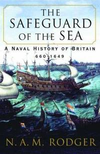 image of The Safeguard of the Sea : A Naval History of Britain, 660-1649