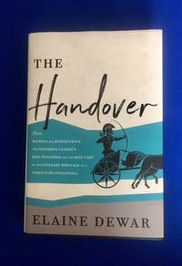 The Handover: How Bigwigs and Bureaucrats Transferred Canada's Best Publisher and the Best Part...