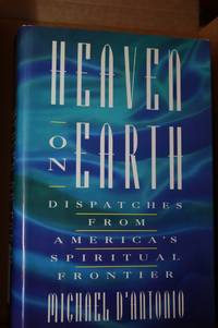 Heaven On Earth  Dispatches from America's Spiritual Frontier