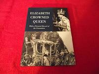 Elizabeth Crowned Queen : The Pictorial Record of the Coronation