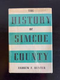 The History of Simcoe County in Two Parts; Part 1: Its Public Affairs; Part 2: The  Pioneers